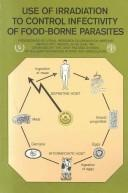 Cover of: Use of irradiation to control infectivity of food-borne parasites |