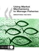 Cover of: Using Market Mechanisms to Manage Fisheries