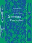 Cover of: 1997 Development Co-Operation Report: Efforts and Policies of the Members of the Development Assistance (Development Co-Operation Report: Efforts and Policies ... of the Development Assistance Committee) | James H. Michel