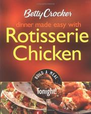 Cover of: Betty Crocker Dinner Made Easy with Rotisserie Chicken |