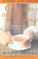 Cover of: Chocolate Caliente para el Alma/ Hot Chocolate for the Soul: 90 Historias de la vida real que confortan el corazon para atesorar y compartir / 101 stories to open the heart and rekindle the spirit