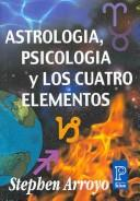 Cover of: Astrologia, Psicologia Y Los Cuatro Elementos/ Astrology, Psychology and the Four Elements (Pronostico / Prediction)