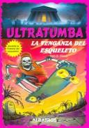 Cover of: La venganza del esqueleto / The Skeleton's Revenge (Ultratumba / Ultratomb)
