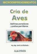 Cover of: Cria de aves : Gallinas ponedoras y pollos parrilleros / Raising Birds by Jose Luis Barbado