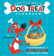Cover of: The ultimate dog treat cookbook ; homemade goodies for man's best friend