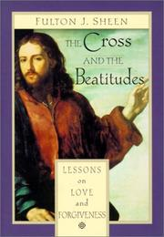 Cover of: The cross and the Beatitudes: Lessons on Love and Forgiveness