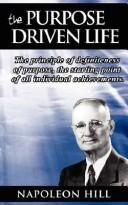 Cover of: The Purpose Driven Life: The principle of definiteness of purpose, the starting point of all individual achievements.