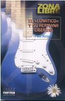 Cover of: El Lunatico Y Su Hermana Libertad