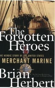 Cover of: The forgotten heroes: The Heroic Story of the United States Merchant Marine