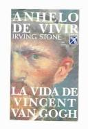 Cover of: Anhelo de vivir : La vida de Vincent Van Gogh / Longing to Live : The Life of Vincent Van Gogh