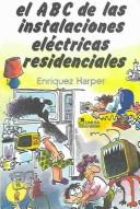 Cover of: El ABC de las instalaciones electricas residenciales /  The ABC's of electric residential installations by Gilberto Enriquez Harper