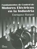 Cover of: Fundamentos de Control de Motores Electricos en la Industria / Fundamentals of Electric Motor Control in Industry by Enriquez Harper