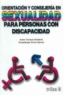 Cover of: Orientacion Y Consejeria Sexual Para Personas Con Discapacidad/ Orientation And Sexual Advice for Persons With Disabilities by Irene Torices Rodarte, Guadalupe Avila Garcia