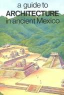 Cover of: Guide to Architecture in Ancient Mexico
