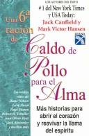 Cover of: Sexta racion de caldo de pollo para el alma / The 6th Bowl of Chicken Soup for the Soul: Mas Historias para Abrir el Corazon y Reavivar la Llama del Espiritu ... the Spirit (Caldo De Pollo / Chicken Soup)