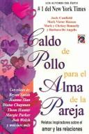 Cover of: Caldo de pollo para el alma de la pareja / Chicken Soup for the Couples Soul: Relatos Inspiradores Sobre el Amor y Las Relaciones / Inspirational Stories About Love and Relationships