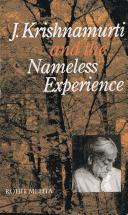 Cover of: J. Krishnamurti and the Nameless Experience: a comprehensive discussion of J. Krishnamurti's approach to life