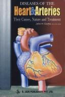 Cover of: Diseases of the heart and arteries: their causes, nature and treatment