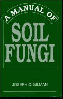 A manual of soil fungi by Joseph C. Gilman