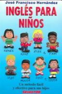 Cover of: Ingles Para Ninos-UN Metodo Facil Y Efectivo Para Sus Hijos by Jose Francisco Hernandez