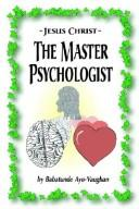 Cover of: Jesus Christ--The Master Psychologist | Babatunde Ayo Vaughan