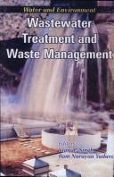 Cover of: Wastewater Treatment and Waste Management ; Proceedings of the International Conference on Water and Environment (WE-2003), December 15-18, 2003, Bhopal, India