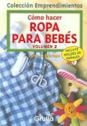 Cover of: Como hacer ropa para bebes / How to make clothe for Babies by Luna S. Ocampo