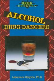 Cover of: Alcohol drug dangers | Clayton, Lawrence Ph. D.