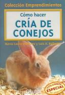 Cover of: Como Hacer Cria De Conejos / How to raise Rabbits (Coleccion Emprendimientos / Small Business Collection) by Maria L. Martinez Ballesteros