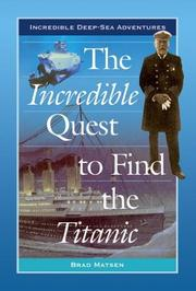 Cover of: The Incredible Quest to Find the Titanic (Incredible Deep-Sea Adventures)