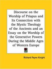 Cover of: Discourse on the Worship of Priapus and Its Connection with the Mystic Theology of the Ancients and an Essay on the Worship of the Generative Powers During the Middle Ages of Western Europe