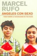 Cover of: Angeles con sexo/ Angels With Sex: Todo Sobre La Sexualidad De Tus Hijos/ All About Sexuality of Children