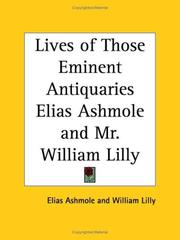 Cover of: Lives of Those Eminent Antiquaries Elias Ashmole and Mr. William Lilly | Elias Ashmole