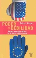 Cover of: Poder y debilidad (Of Paradise and Power: America and Europe in the New World Order (Pensamiento (Taurus (Firm)).)