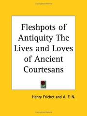 Cover of: Fleshpots of Antiquity The Lives and Loves of Ancient Courtesans | Henry Frichet