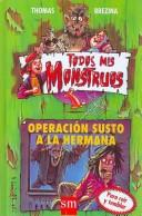 Cover of: Operacion Susto a La Hermana/ Operation Scare Your Sister (Todos Mis Monstruos / All My Monsters)