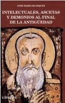 Cover of: Intelectuales, ascetas y demonios al final de la Antigüedad