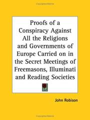 Cover of: Proofs of a Conspiracy Against All the Religions and Governments of Europe Carried on in the Secret Meetings of Freemasons, Illuminati and Reading Societies