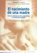 Cover of: El Nacimiento De Una Madre/ the Birth of a Mother: Como La Experiencia De La Maternidad Te Cambia Para Siempre / How the Motherhood Experience Changes You Forever (Guias Para Padres / Parents Guides)