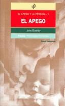Cover of: El apego y la perdida I, El Apego/ Attachment and Loss. I. Attachment (Psicologia Profunda / Depth Psychology) by John Bowlby