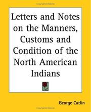 Cover of: Letters And Notes on the Manners, Customs And Condition of the North American Indians | George Catlin