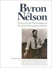 Cover of: Byron Nelson: the story of golf's finest gentleman and the greatest winning streak in history : classic photos of the great Byron Nelson
