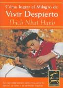 Cover of: Como Lograr El Milagro De Vivir Despierto / The Miracle of Mindfulness (Aprender a Vivir / Learning to Live) by Thich Nhat Hanh