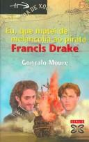 Cover of: Eu, Que Matei De Melancolia Ao Pirata Francis Drake/ I, Who Killed the Pirate Francis Drake of Melancholy (Fora De Xogo)