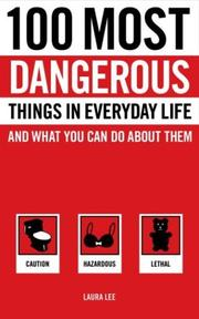 Cover of: 100 most dangerous things in everyday life and what you can do about them