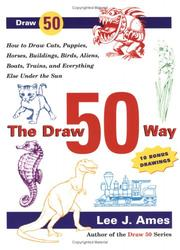 Cover of: The Draw 50 Way: How to Draw Cats, Puppies, Horses, Buildings, Birds, Aliens, Boats, Trains and Everything Else Under the Sun (Draw 50)