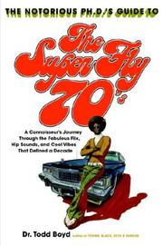 Cover of: The Notorious Phd's Guide to the Super Fly '70s