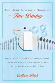 Cover of: The mere mortal's guide to fine dining | Colleen Rush