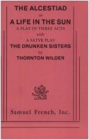 Cover of: The Alcestiad, or, A life in the sun: a play in three acts ; with a satyr play The drunken sisters