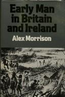 Cover of: Early man in Britain and Ireland | Alex Morrison